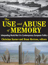 The Use and Abuse of Memory (eBook): Interpreting World War II in Contemporary European Politics