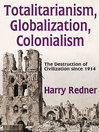 Totalitarianism, Globalization, Colonialism (eBook): The Destruction of Civilization since 1914