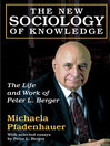 The New Sociology of Knowledge (eBook): The Life and Work of Peter L. Berger