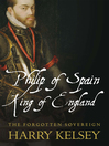 Philip of Spain, King of England (eBook): The Forgotten Sovereign