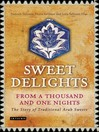 Sweet Delights from a Thousand and One Nights (eBook): The Story of Traditional Arab Sweets