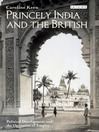 Princely India and the British (eBook): Political Development and the Operation of Empire