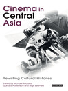 Cinema in Central Asia (eBook): Rewriting Cultural Histories