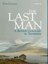 The Last Man (eBook): A British Genocide in Tasmania