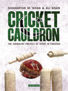 Cricket Cauldron (eBook): The Turbulent Politics of Sport in Pakistan
