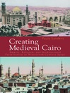 Creating Medieval Cairo (eBook): Empire, Religion, and Architectural Preservation in Nineteenth-Century Egypt