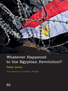 Whatever Happened to the Egyptian Revolution? (eBook)
