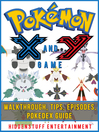 Pokemon X and Y Game Walkthrough, Tips, Episodes, Pokedex Guide