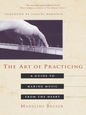 The Art of Practicing A Guide to Making Music from the Heart by Madeline Bruser Yehudi Menuhin