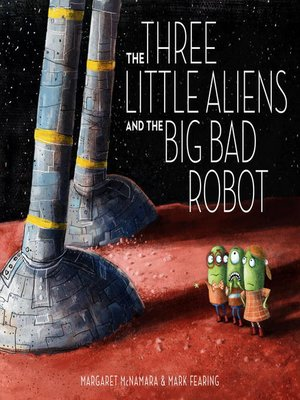 Cover of The Three Little Aliens and the Big Bad Robot