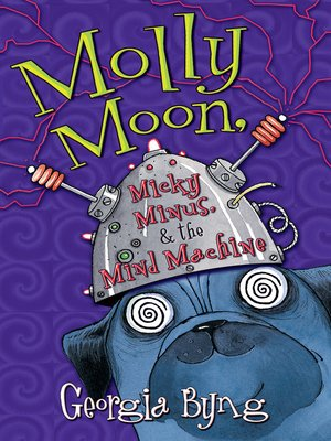 Click this cover for a(n) eBook sample of Molly Moon, Micky Minus, & the Mind Machine
