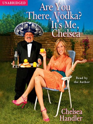 Click this cover for a(n) Audiobook sample of Are You There, Vodka? It's Me, Chelsea