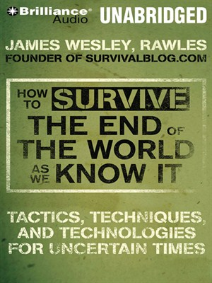 How to Survive the End of the World As We Know It - James Wesley, Rawles