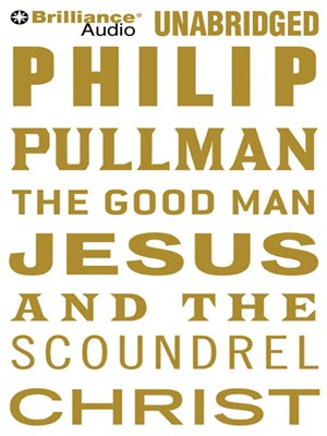 Click this cover for a(n) Audiobook sample of The Good Man Jesus and the Scoundrel Christ