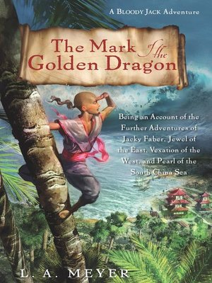 Click this cover for a(n) eBook sample of The Mark of the Golden Dragon: Being an Account of the Further Adventures of Jacky Faber, Jewel of the East, Vexation of the West, and Pearl of the South China Sea