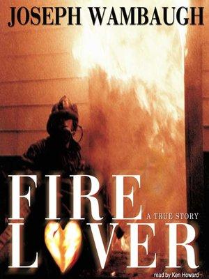 Fire Lover - A True Story - Joseph Wambaugh