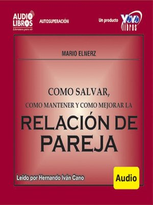 Click this cover for a(n) Audiobook sample of Como Salvar, Mantener Y Mejorar La Relación De Pareja