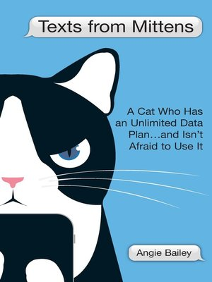 Cover of Texts from Mittens: A Cat Who Has an Unlimited Data Plan...and Isn't Afraid to Use It