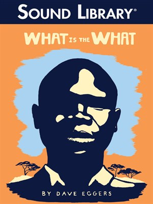 Click this cover for a(n) Audiobook sample of What Is the What