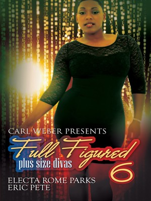 Carl Weber Presents Full Figured 6: Plus Size Divas
