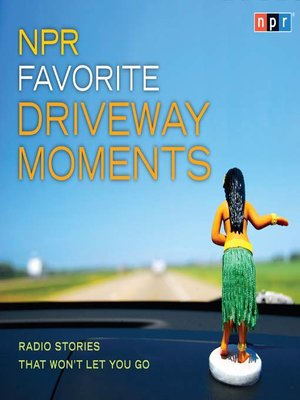 Click this cover for a(n) Audiobook sample of NPR Favorite Driveway Moments.