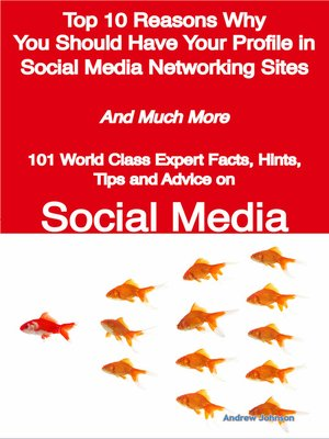 Click this cover for a(n) eBook sample of Top 10 Reasons Why You Should Have Your Profile in Social Media Networking Sites - And Much More - 101 World Class Expert Facts, Hints, Tips and Advice on Social Media.
