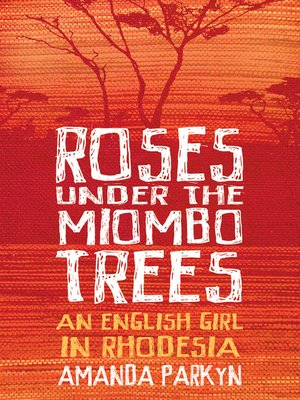 Roses Under the Miombo Trees