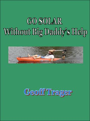 Click this cover for a(n) eBook sample of Go Solar Without Big Daddy's Help.