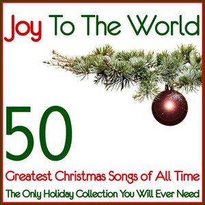 Joy to the World 50 Greatest Christmas Songs of All Time