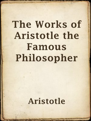the life and works of aristotle Five key texts to further your understanding of the great philosopher aristotle's life and work, recommended by author and classicist edith hall.