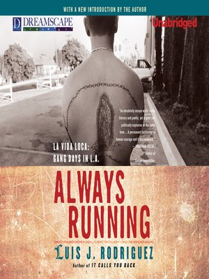 always running luis rodriguez Always running: la vida loca: gang days in la [luis j rodriguez] on amazoncom free shipping on qualifying offers the award-winning and bestselling classic memoir about a young chicano gang member surviving the dangerous streets of east los angeles.