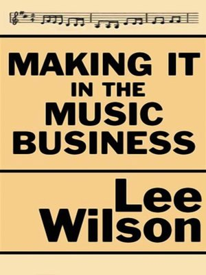 Making It in the Music Business The Business and Legal Guide for Songwriters and Performers by Lee Wilson