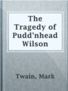 The Tragedy of Pudd'nhead Wilson  Authors:    · Twain, Mark  Subjects:    · Fiction    · Mystery & Thriller    · Impostors and imposture -- Fiction    · Infants switched at birth -- Fiction    · Legal stories    · Missouri -- Fiction    · Passing (Identity) -- Fiction    · Race relations -- Fiction    · Trials (Murder) -- Fiction