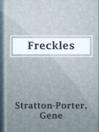Freckles  Authors:    · Stratton-Porter, Gene  Subjects:    · Juvenile Fiction    · Juvenile literature