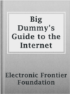 Big Dummy's Guide to the Internet  Authors:    · Electronic Frontier Foundation  Subjects:    · Nonfiction    · Science & Nature    · Computer science