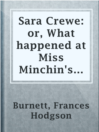 Sara Crewe: or, What happened at Miss Minchin's boarding school