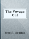 The Voyage Out  Authors:    · Woolf, Virginia  Subjects:    · Fiction