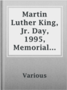Martin Luther King, Jr. Day, 1995, Memorial Issue  Authors:    · Various  Subjects:    · Biography & Autobiography    · Nonfiction    · African Americans    · Biography    · Civil rights movements    · King, Martin Luther, Jr., 1921-1968