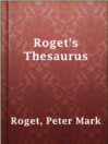 Roget's Thesaurus  Authors:    · Roget, Peter Mark  Subjects:    · Language & Languages    · Nonfiction    · English language -- Synonyms and antonyms