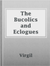The Bucolics and Eclogues