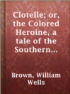 Clotelle; or, the Colored Heroine, a tale of the Southern States; or, the President's Daughter