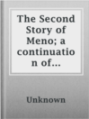 The Second Story of Meno; a continuation of Socrates' dialogue with Meno in which the boy proves root 2 is irrational  Authors:    · Unknown  Subjects:    · Nonfiction    · Science & Nature    · Mathematics