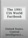 The 1991 CIA World Factbook  Authors:    · United States. Central Intelligence Agency  Subjects:    · Nonfiction    · Reference    · Geography -- Handbooks, manuals, etc.    · Political science -- Handbooks, manuals, etc.    · Political statistics -- Handbooks, manuals, etc.    · World politics -- Handbooks, manuals, etc.