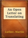 An Open Letter on Translating  Authors:    · Luther, Martin    · Mann, Gary  Subjects:    · Nonfiction    · Religion & Spirituality    · Reformation -- Germany