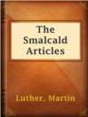 The Smalcald Articles  Authors:    · Luther, Martin  Subjects:    · Nonfiction    · Religion & Spirituality    · Theology -- Early works to 1800