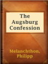 The Augsburg Confession : The confession of faith, which was submitted to His Imperial Majesty Charles V at the diet of Augsburg in the year 1530  Authors:    · Melanchthon, Philipp  Subjects:    · Nonfiction    · Religion & Spirituality    · Lutheran Church -- Doctrines    · Theology, Doctrinal
