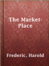 The Market-Place  Authors:    · Frederic, Harold  Subjects:    · Fiction    · Capitalists and financiers -- Fiction    · Jews -- Fiction    · Nobility -- Great Britain -- Fiction    · Stock exchanges -- Fiction    · Swindlers and swindling -- Fiction
