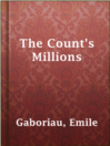 The Count's Millions  Authors:    · Gaboriau, Emile  Subjects:    · Fiction    · Mystery & Thriller    · Detective and mystery stories