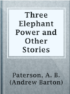 Three Elephant Power and Other Stories  Authors:    · Paterson, A. B. (Andrew Barton)  Subjects:    · Fiction    · Short Stories    · Australia -- Social life and customs -- Fiction    · Frontier and pioneer life -- Australia -- Fiction    · Short stories, Australian