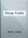 Steep Trails : California, Utah, Nevada, Washington, Oregon, the Grand Canyon  Authors:    · Muir, John    · Badè, William Frederic  Subjects:    · Nonfiction    · Travel    · Forests and forestry -- West (U.S.)    · Shasta, Mount (Calif. : Mountain)    · West (U.S.) -- Description and travel